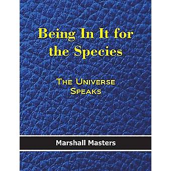 Being in It for the Species The Universe Speaks Hard Cover by Marshall & Masters