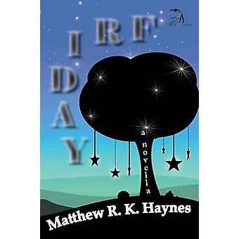 Friday A Novel by Haynes & Matthew R. K.