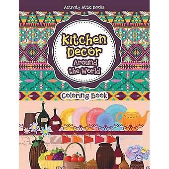 Kitchen Decor Around the World Coloring Book by Activity Attic Books