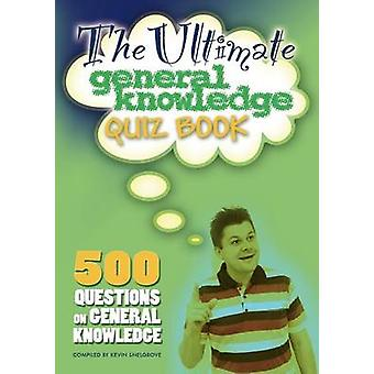 The Ultimate General Knowledge Quiz Book by Snelgrove & Kevin