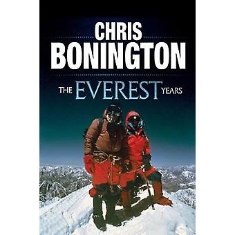 The Everest Years The challenge of the worlds highest mountain by Bonington & Chris