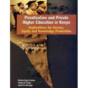 Privatisation and Private Higher Education in Kenya. Implications for Access Equity and Knowledge Production by Oanda & Ibrahim Ogachi