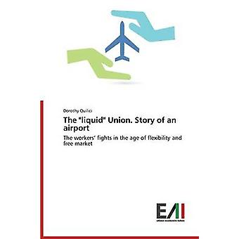 The Liquid Union. Story of an Airport by Quilici Dorothy