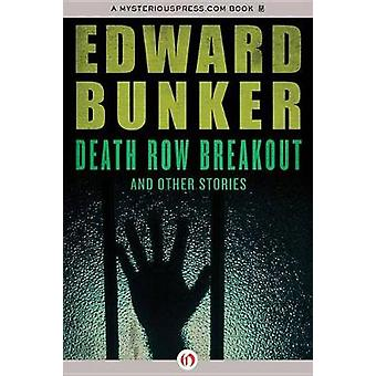 Death Row Breakout And Other Stories by Bunker & Edward