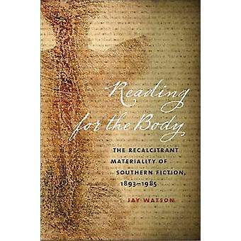 Reading for the Body - The Recalcitrant Materiality of Southern Fictio