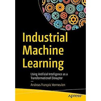 Industrial Machine Learning - Using Artificial Intelligence as a Trans