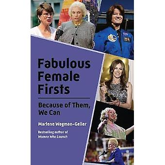 Fabulous Female Firsts - The Trailblazers Who Led the Way by Marlene W