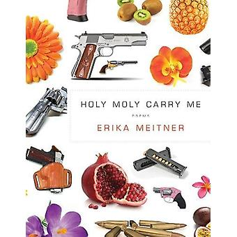 Holy Moly Carry Me by Erika Meitner - 9781942683629 Book