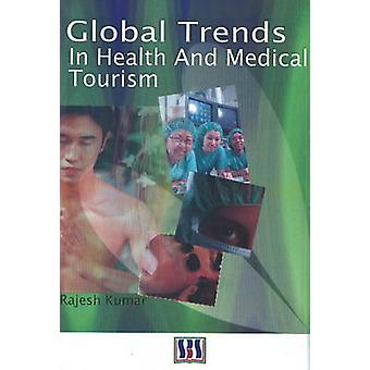 Global Trends in Health and Medical Tourism by Rajesh Kumar - 9788189