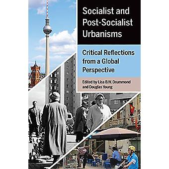 Socialist and Post-Socialist Urbanisms - Critical Reflections from a G