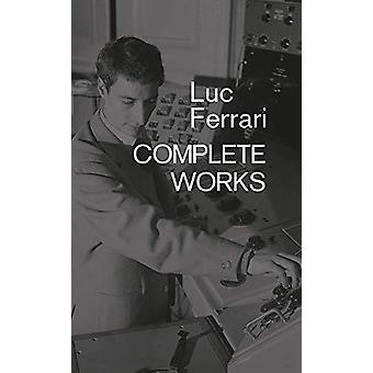 Luc Ferrari - Complete Works by Brunhild Ferrari - 9781787601536 Book