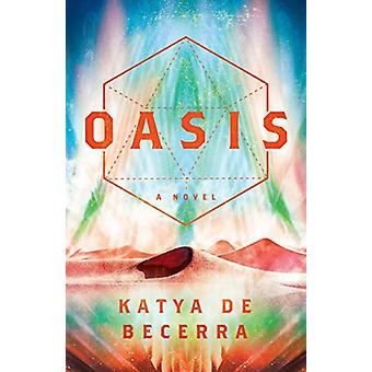 Oasis - A Novel by Katya de Becerra - 9781250124265 Book