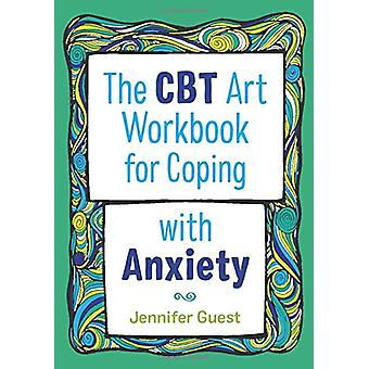 The CBT Art Workbook for Coping with Anxiety by Jennifer Guest - 9781
