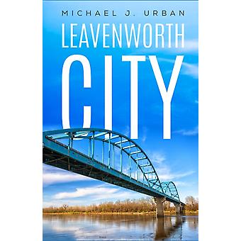 LEAVENWORTH CITY by URBAN & MICHAEL J.