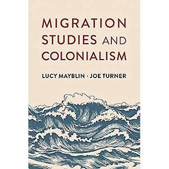 Migration Studies and Colonialism by Mayblin & LucyTurner & Joe
