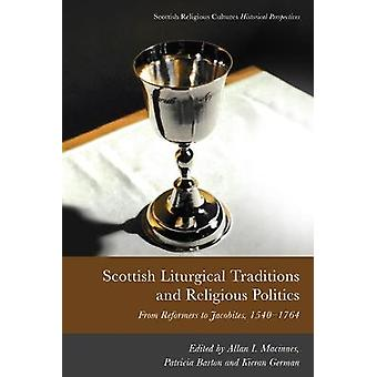 Scottish Liturgical Traditions and Religious Politics From Reformers to Jacobites 15601764 Scottish Religious Cultures