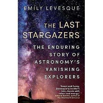 The Last Stargazers The Enduring Story of Astronomys Vanishing Explorers