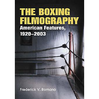 The Boxing Filmography  American Features 19202001 by Frederick V Romano