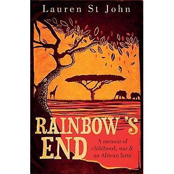 Rainbows eindigen een memoires van de jeugd oorlog en een Afrikaanse boerderij door Lauren St John
