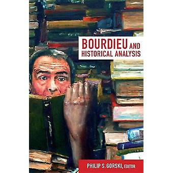 Bourdieu and Historical Analysis by Philip S. Gorski - 9780822352730