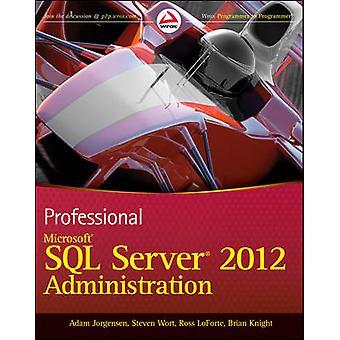 Professional Microsoft SQL Server 2012 Administration by Adam Jorgens
