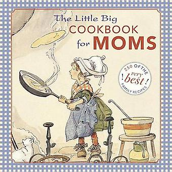 Little Big Cookbook for Moms - 150 of the Best Family Recipes by Alice