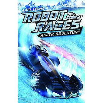 Arctic Adventure by Axel Lewis - 9781782020509 Book