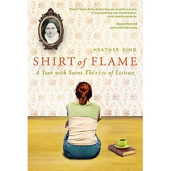 Shirt of Flame - A Year with Saint Therese of Lisieux by Heather King