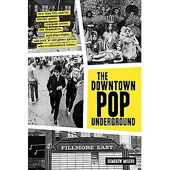 Sentrum Pop underjordiske: New York City og litterære pønkere, Renegade kunstnere, DIY filmskapere, gal dramatikere, og Rock 'n' Roll Glitter Queens som revolusjonerte kultur