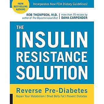 Insulin resistens lösningen: Omvänd pre-diabetes, reparera din ämnesomsättning, bränna magen fett och förebygga Diabetes...