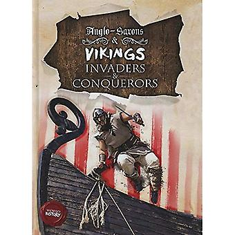 Invaders & Conquerors: Anglo-Saxons & Vikings (History Through the Ages)
