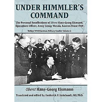 Onder bevel van Himmler: de persoonlijke herinneringen van Oberst Hans-Georg Eismann, Operations Officer, Army Group de Vistula, oostelijk Front 1945