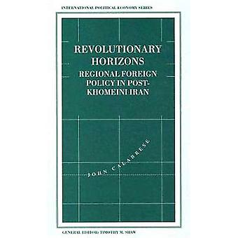 Revolutionary Horizons Regional Foreign Policy in PostKhomeini Iran by Calabrese & John