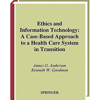 Ethics and Information Technology A CaseBased Approach to a Health Care System in Transition by Anderson & James G.