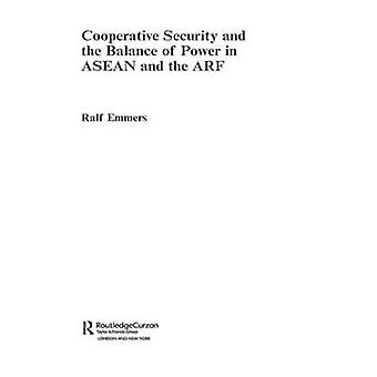 Cooperative Security and the Balance of Power in ASEAN and the Arf by Powell & Violet Georgiana
