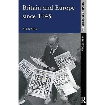 Britain and Europe since 1945 by Alex May