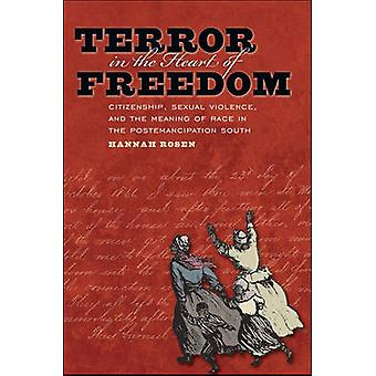 Terror in the Heart of Freedom Citizenship Sexual Violence and the Meaning of Race in the Post Emancipation South by Rosen & Hannah