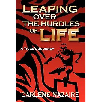 LEAPING OVER THE HURDLES OF LIFEA TIGERS  JOURNEY by NAZAIRE & DARLENE