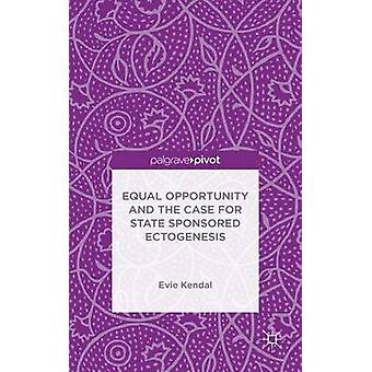 Equal Opportunity and the Case for State Sponsored Ectogenesis by Kendal & Evie