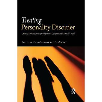 Treating Personality Disorder by Edited by Naomi Murphy & Edited by Des McVey