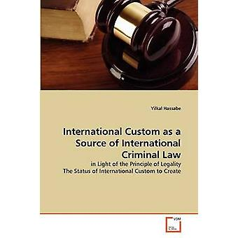 International Custom as a Source of International Criminal Law by Hassabe & Yilkal