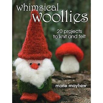 Whimsical Woollies - 20 Projects to Knit and Felt by Marie Mayhew - 97