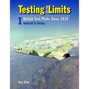 Testing to the Limits - British Test Pilots Since 1910 by Ken Ellis -
