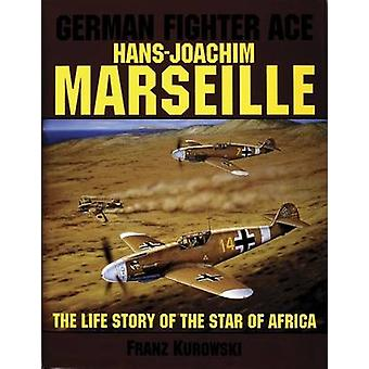 German Fighter Ace Hans-Joachim Marseille - The Life Story of the  -Sta