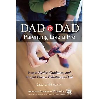 Dad to Dad - Parenting Like a Pro by David L. Hill - 9781581106503 Book
