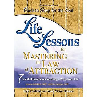 Life Lessons for Mastering the Law of Attraction - 7 Essential Ingredi