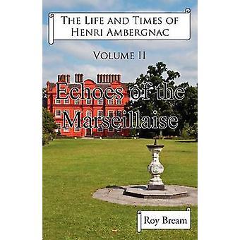 La vie et les temps d'Henri Ambergnac Volume II Échos de la Marseillaise de Bream et Roy