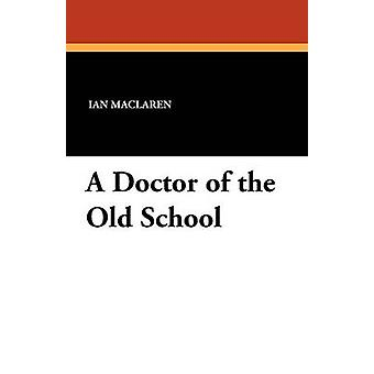 A Doctor of the Old School by Maclaren & Ian