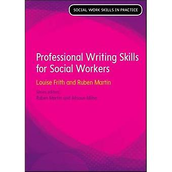 Professional Writing Skills Social Work Skills in Practice by Louise Frith