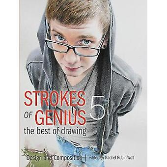 Strokes of Genius 5  The Best of Drawing  Design and Composition by Edited by Rachel Rubin Wolf